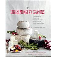 The Cheesemonger's Seasons by Hastings, Chester; Wright, Clifford A.; De Leo, Joseph, 9781452112886