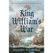 King William's War by Laramie, Michael G., 9781594162886