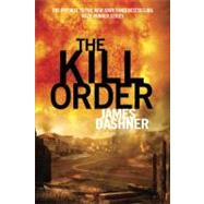 The Kill Order (Maze Runner Prequel) by DASHNER, JAMES, 9780385742887