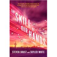 The Skill of Our Hands A Novel by Brust, Steven; White, Skyler, 9780765382887