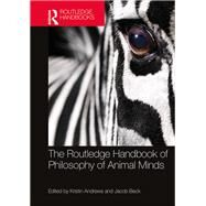 The Routledge Handbook of Philosophy of Animal Minds by Andrews; Kristin, 9781138822887