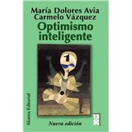Optimismo inteligente / Intelligent Optimism: Psicologia de las emociones positivas / Psychology of Positive Emotions by Avia, Maria Dolores; Vazquez, Carmelo, 9788420652887