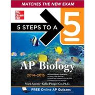 5 Steps to a 5 AP Biology, 2014-2015 Edition by Anestis, Mark; Cox, Kellie, 9780071802888