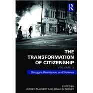 The Transformation of Citizenship, Volume 3: Struggle, Resistance and Violence by Mackert; Juergen, 9781138672888