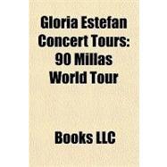 Gloria Estefan Concert Tours : 90 Millas World Tour by , 9781156182888