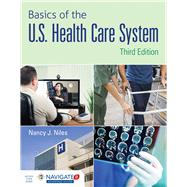 Basics of the U.s. Health Care System + Navigate 2 Advantage Access Code by Niles, Nancy J., 9781284102888