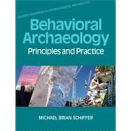 Behavioral Archaeology: Principles and Practice by Schiffer,Michael B., 9781845532888