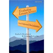 Evaluating Leisure Services : Making Enlightened Decisions, Third Edition by Henderson, Karla A.; Bialeschki, M. Deborah, 9781892132888