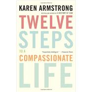 Twelve Steps to a Compassionate Life by Armstrong, Karen, 9780307742889