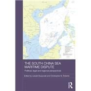 The South China Sea Maritime Dispute: Political, Legal and Regional Perspectives by Buszynski; Leszek, 9780415722889