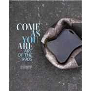 Come As You Are: Art of the 1990s by Schwartz, Alexandra, 9780520282889