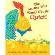 The Rooster Who Would Not Be Quiet! by Deedy, Carmen Agra; Yelchin, Eugene, 9780545722889
