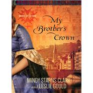My Brother's Crown by Clark, Mindy Starns; Gould, Leslie, 9780736962889
