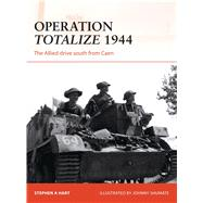 Operation Totalize 1944 The Allied drive south from Caen by Hart, Stephen A.; Shumate, Johnny, 9781472812889