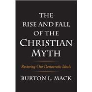 The Rise and Fall of the Christian Myth by Mack, Burton L., 9780300222890