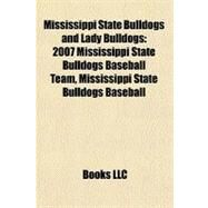 Mississippi State Bulldogs and Lady Bulldogs : 2007 Mississippi State Bulldogs Baseball Team, Mississippi State Bulldogs Baseball by , 9781156752890