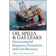 Oil Spills and Gas Leaks: Environmental Response, Prevention and Cost Recovery by Testa, Stephen; Jacobs, James, 9780071772891