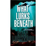 What Lurks Beneath by Lockwood, Ryan, 9780786032891