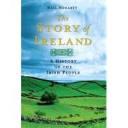 The Story of Ireland A History of the Irish People by Hegarty, Neil, 9781250002891