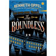 The Boundless by Oppel, Kenneth, 9781442472891