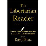 The Libertarian Reader Classic & Contemporary Writings from Lao-Tzu to Milton Friedman by Boaz, David, 9781476752891