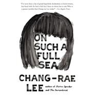 On Such a Full Sea A Novel by Lee, Chang-rae, 9781594632891