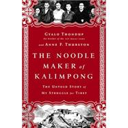The Noodle Maker of Kalimpong: The Dalai Lama's Brother and His Struggle for Tibet by Thondup, Gyalo; Thurston, Anne F, 9781610392891