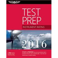 Instrument Rating Test Prep 2016 Book and Tutorial Software Bundle Study & Prepare: Pass your test and know what is essential to become a safe, competent pilot ? from the most trusted source in aviation training by Unknown, 9781619542891