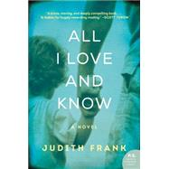 All I Love and Know by Frank, Judith, 9780062302892