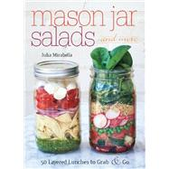Mason Jar Salads and More 50 Layered Lunches to Grab and Go by Mirabella , Julia, 9781612432892