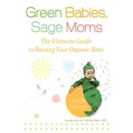 Green Babies, Sage Moms : The Ultimate Guide to Raising Your Organic Baby by Fassa, Lynda; Karp, Harvey, 9780451222893