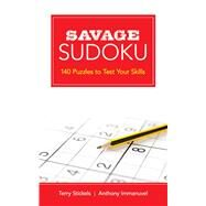 Savage Sudoku 140 Puzzles to Test Your Skills by Stickels, Terry; Immanuvel , Anthony, 9780486802893