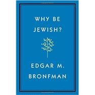 Why Be Jewish? by Bronfman, Edgar, 9781455562893