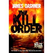 The Kill Order (Maze Runner, Book Four; Origin) by DASHNER, JAMES, 9780385742894
