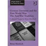 German Literature and the First World War: The Anti-War Tradition: Collected Essays by Brian Murdoch by Murdoch,Brian, 9781472452894