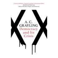 Democracy and Its Crisis by Grayling, A. C., 9781786072894