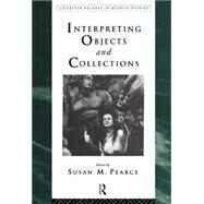 Interpreting Objects and Collections by Pearce; Susan, 9780415112895