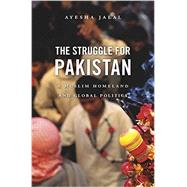 The Struggle for Pakistan: A Muslim Homeland and Global Politics by Jalal, Ayesha, 9780674052895