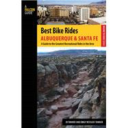 Best Bike Rides Albuquerque and Santa Fe A Guide to the Greatest Recreational Rides in the Area by Tanner, JD; Ressler-Tanner, Emily, 9780762782895