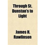 Through St. Dunstan's to Light by Rawlinson, James H., 9781153802895