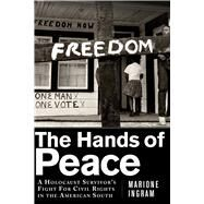 The Hands of Peace: A Holocaust Survivor?s Fight for Civil Rights in the American South by Ingram, Marione, 9781632202895