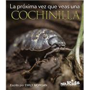 La próxima vez que veas una cochinilla /The Next Time You See a Snail by Morgan, Emily, 9781681402895