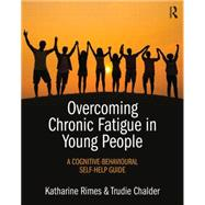 Overcoming Chronic Fatigue in Young People: A cognitive-behavioural self-help guide by Rimes; Katharine, 9781138802896