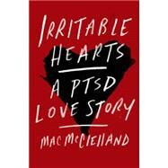 Irritable Hearts A PTSD Love Story by McClelland, Mac, 9781250052896