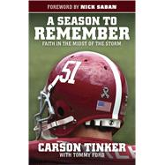 A Season to Remember Faith in the Midst of the Storm by Tinker, Carson; Ford, Tommy; Saban, Nick, 9781433682896