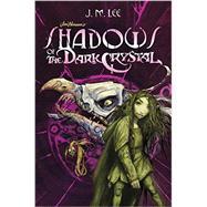 Shadows of the Dark Crystal by Lee, J. M.; Froud, Brian, 9780448482897