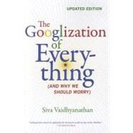 The Googlization of Everything: And Why We Should Worry by Vaidhyanathan, Siva, 9780520272897