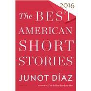 The Best American Short Stories 2016 by D�az, Junot; Pitlor, Heidi, 9780544582897