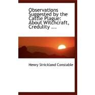 Observations Suggested by the Cattle Plague: About Witchcraft, Credulity, Superstition, Parlimentary Reform and Other Matters by Constable, Henry Strickland, 9780554482897