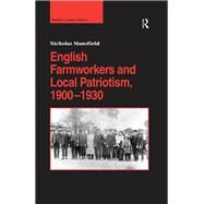 English Farmworkers and Local Patriotism, 1900û1930 by Mansfield,Nicholas, 9781138272897